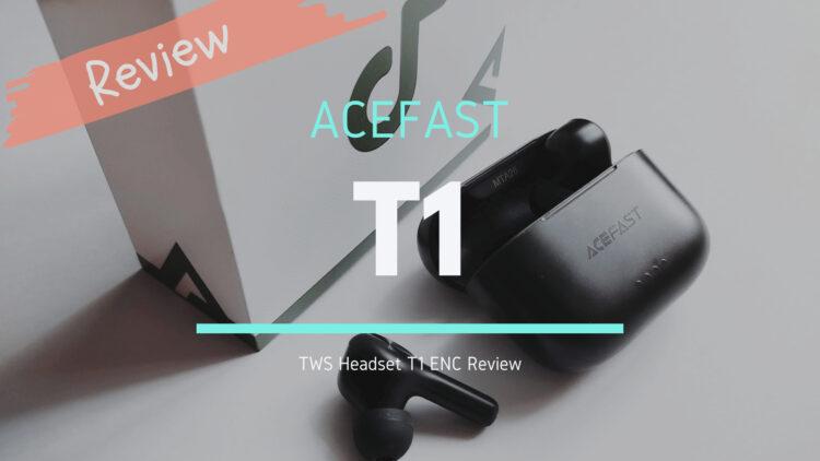 ACEFAST T1 ワイヤレスイヤホン レビュー|3千円以下フィット感抜群エクササイズ等に最適な廉価TWSイヤホン