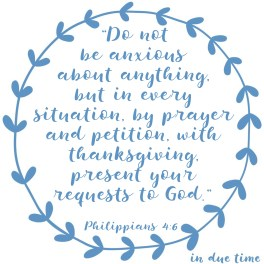 Philippians 4:6 Do Not Be Anxious #179 - In Due Time