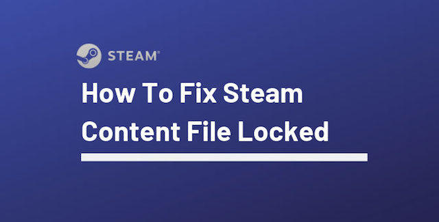 Steam Content File Locked - How To Fix The Error