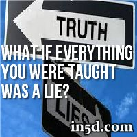 What If Everything You Were Taught Was A Lie?