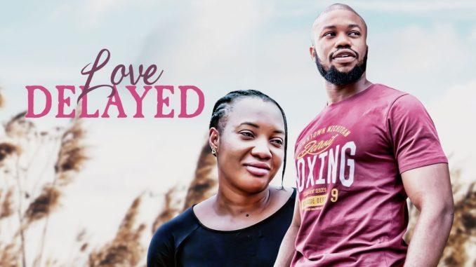 NOLLYWOOD MOVIE: Love Delayed