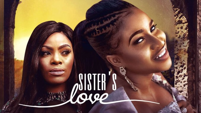 NOLLYWOOD MOVIE: Sister's Love