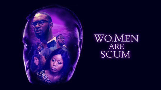 DOWNLOAD: Wo.Men Are Scum NOLLYWOOD MOVIE