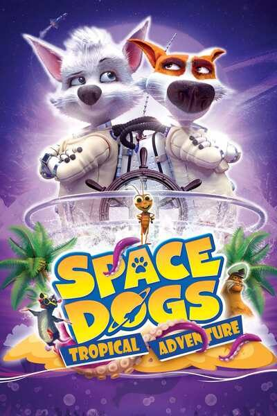 DOWNLOAD MOVIE: Space Dogs - Tropical Adventure (2020)