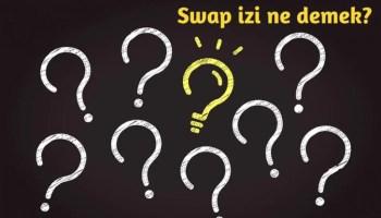 Swap ne demek, swap izi nedir? Swap izi nasıl oluşur?