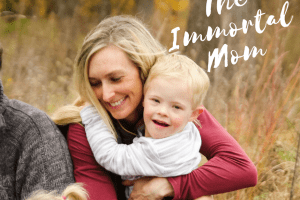 The Immortal Mom: Why I Can Never Die