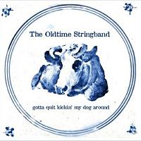 The Oldtime Stringband-Gotta Quit Kickin' My Dog Around
