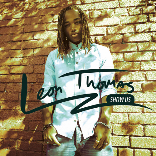 Leon Thomas-Show Us