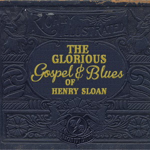 Bacon Fat Louis-The Glorious Gospel and Blues of Henry Sloan