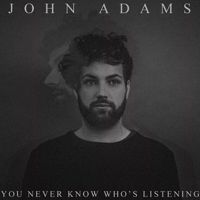 John Adams - You Never Know Who's Listening