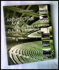 Tijs Tummers - Architectuur aan de zijlijn. Stadions en tribunes in Nederland.