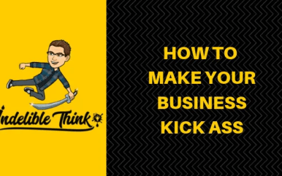 HOW TO MAKE YOUR BUSINESS KICK ASS