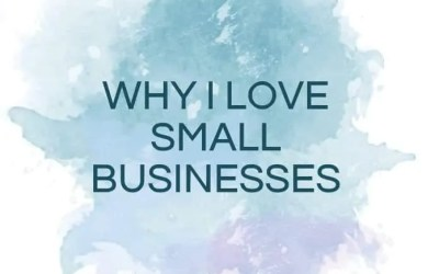 WHY I LOVE SMALL BUSINESSES