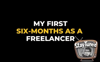 MY FIRST SIX MONTHS AS A FREELANCER
