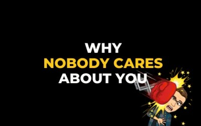 WHY NOBODY CARES ABOUT YOU