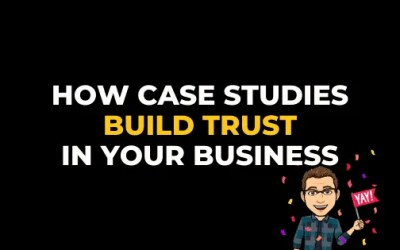 WHY CASE STUDIES BUILD TRUST IN YOUR BUSINESS