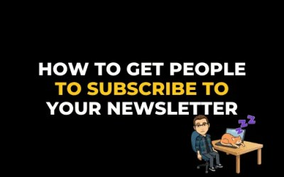 HOW TO GET PEOPLE TO SUBSCRIBE TO YOUR NEWSLETTER