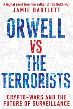 Extract from Orwell vs the Terrorists by Jamie Bartlett.