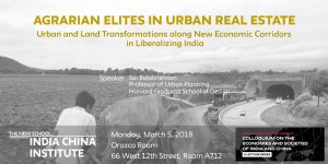 Agrarian Elites in Urban Real Estate: Urban and Land Transformations along New Economic Corridors in Liberalizing India @ Orozco Room, Alvin Johnson/J.M. Kaplan Hall