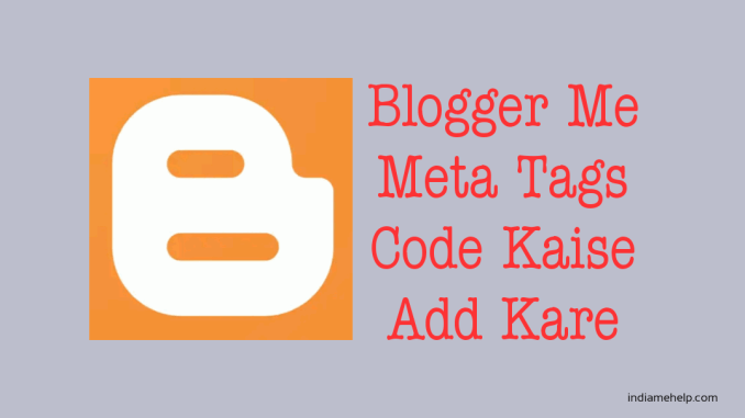 blogger blog me meta tags code kaise add kare