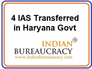 4 IAS Transferred in Haryana Govt