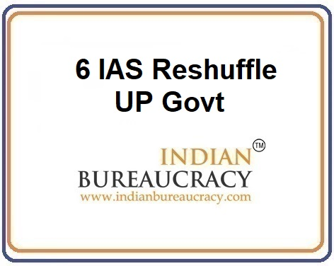 6 IAS Resuffle in UP Govt