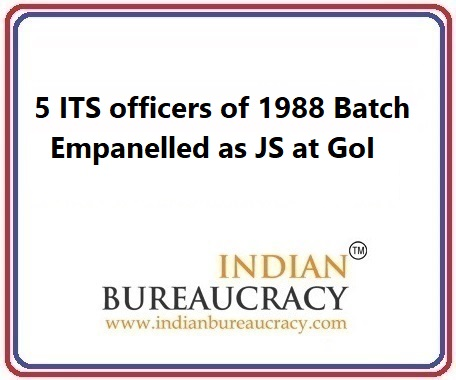 5 ITS Officers of 1988 batch empanelled as JS at GoI