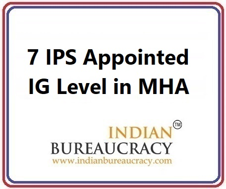 7 IPS appointed at IG Level in MHA
