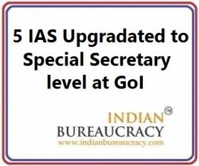 5 IAS gets upgradation to Special Secretary level , GoI