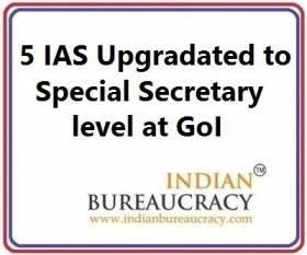 5 IAS gets upgradation to Special Secretary level , GoI