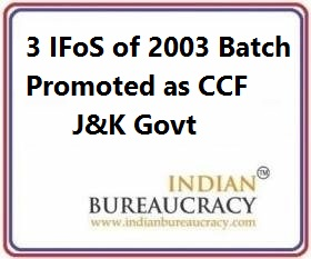 3 IFoS of 2003 Batch Promoted as CCF, J&K govt