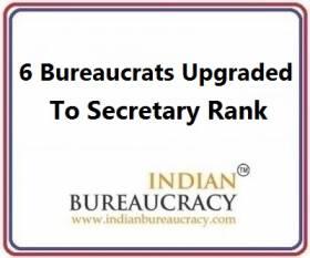 6 Bureaucrats upgraded to Secretary rank