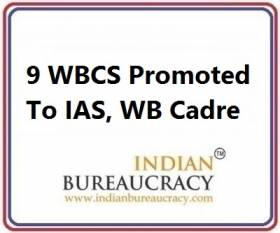 9 WBCS Promoted to IAS West Bengal Cadre