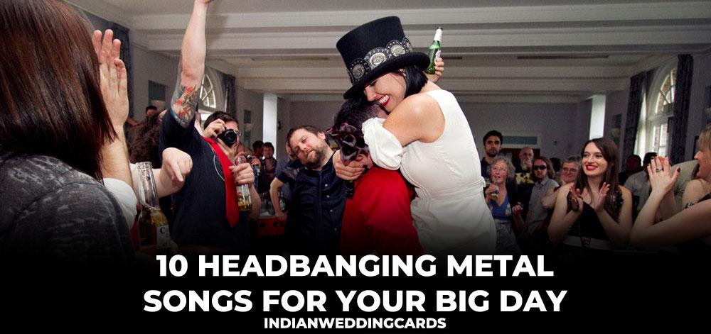 10-Headbanging-Metal-Wedding-Songs-for-Your-Big-Day-–-IndianWeddingCards