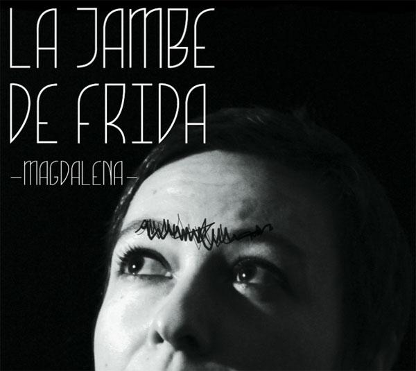 La Jambe de Frida - Magdalena