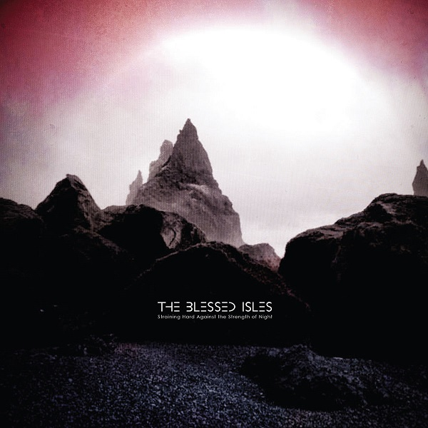 The Blessed Isles - Straining Hard Against The Strength Of Night