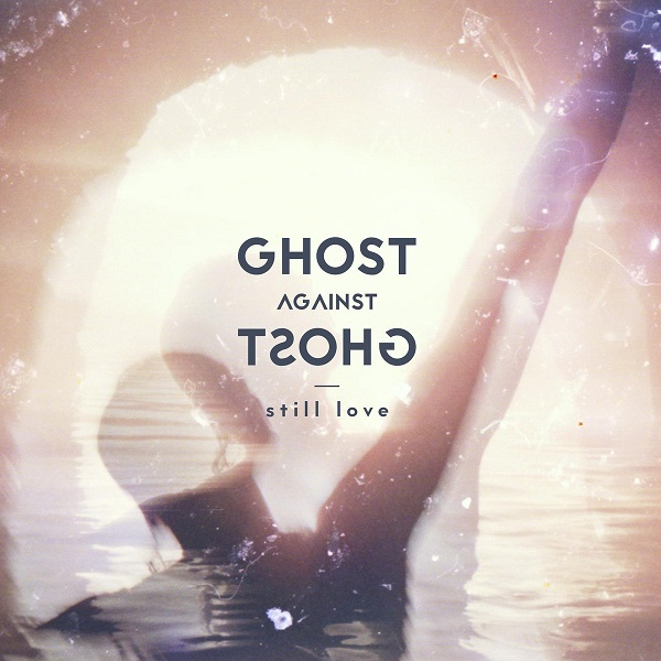 [LP] Ghost Against Ghost – Still Love