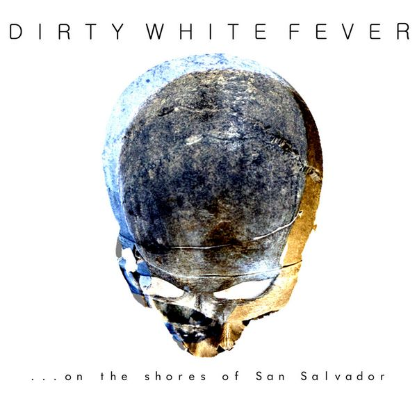 Dirty White Fever on the shores of San Salvador 600x600
