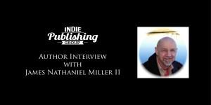 Author Interview James Nathaniel Miller II