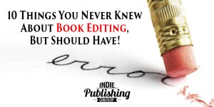 10 Things You Never Knew About Book Editing, But Should Have!