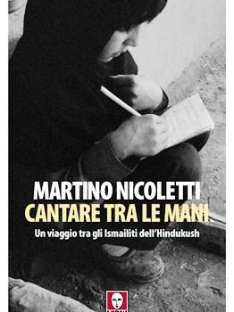 """Libri. """"Cantare tra le mani"""". Un viaggio tra gli Ismailiti dell'Hindukush"""". Di Martino Nicoletti."""