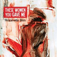 These Women You Gave Me by Antoinette Brim