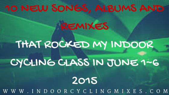 Best new Music for Indoor Cycling June 1~6 2015
