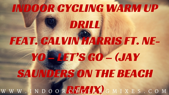 Indoor Cycling Warm Up Drill feat. Calvin Harris ft. Ne-Yo – Let's Go – (Jay Saunders On The Beach Remix)