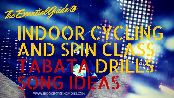 INDOOR CYCLING AND SPIN CLASS TABATA DRILLS SONG IDEAS