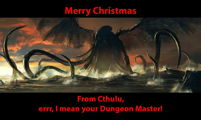 Merry Christmas from Cthulu I mean your Dungeon Master