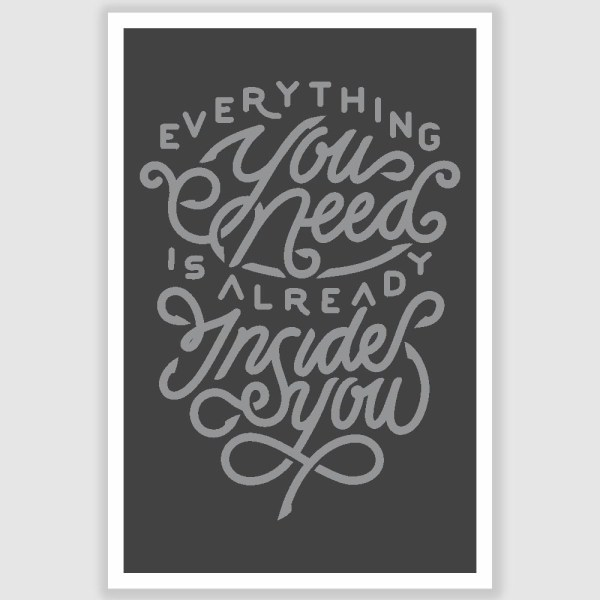 Everything You Need Inspirational Poster (12 x 18 inch)