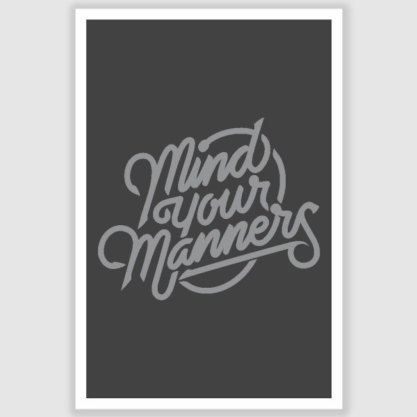 Mind Your Manners Inspirational Poster (12 x 18 inch)
