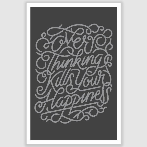 Over Thinking Kills Happiness Poster (12 x 18 inch)