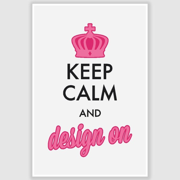 Keep Calm And Design On Poster (12 x 18 inch)